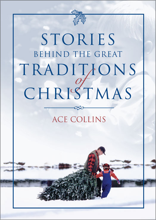 Stories Behind the Great Traditions of Christmas By: Ace Collins